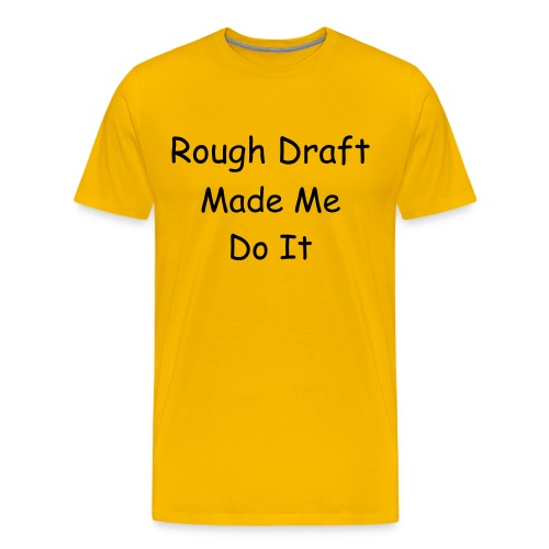 Rough Draft Made Me T - Men's Premium T-Shirt