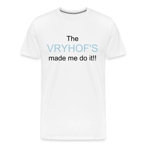 The Vryhofs made me... - Men's Premium T-Shirt