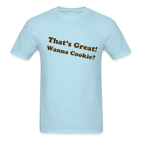 That's Great! Wanna Cookie? - Men's T-Shirt