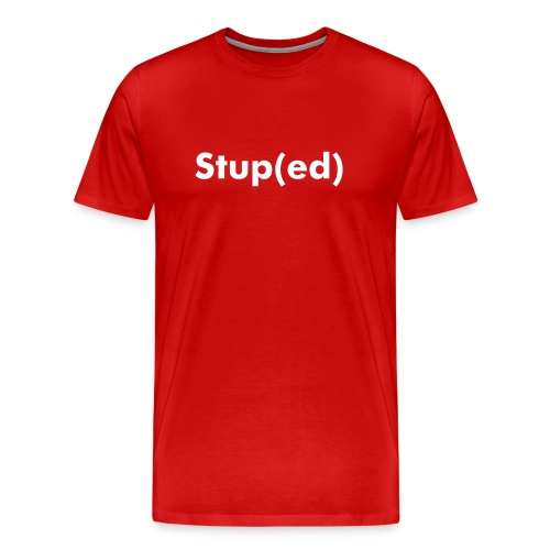 Stup(ed) 2 - Men's Premium T-Shirt