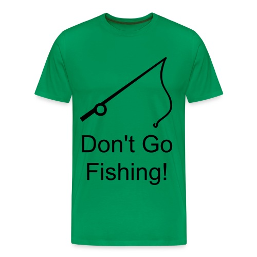 Don't Go Fishing - Men's Premium T-Shirt