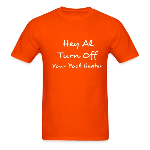 Hey Al Turn Off Your Pool Heater - Men's T-Shirt