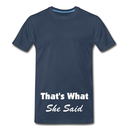 She said - Men's Premium T-Shirt