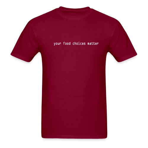 your food choices matter Tee - Men's T-Shirt