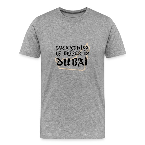 Everything is Bigger in Dubai - Men's Premium T-Shirt