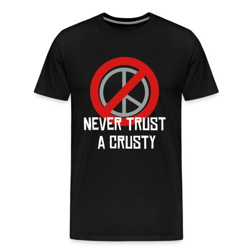 Never Trust a Crusty Shirt - Men's Premium T-Shirt