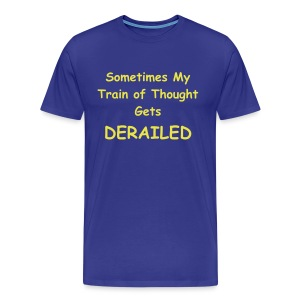 Sometimes My Train of Thought Gets DERAILED - Men's Premium T-Shirt