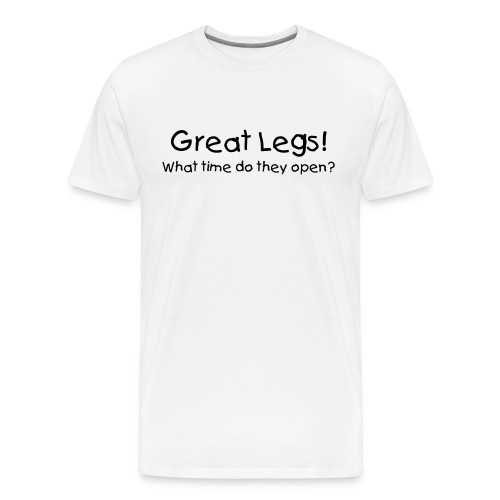great legs! what time do they open? - Men's Premium T-Shirt