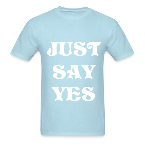 just say yes blue tee - Men's T-Shirt