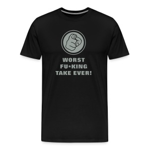 Worst fu*king take ever! - Men's Premium T-Shirt