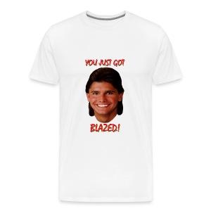 you just got blazed white t-shirt - Men's Premium T-Shirt