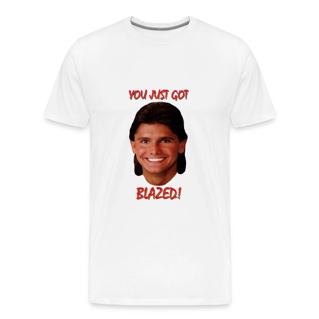 you just got blazed white t-shirt