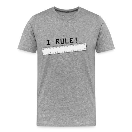 I Rule! - Men's Premium T-Shirt