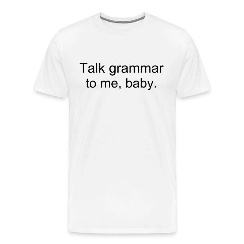 Talk grammar to me, baby. - Men's Premium T-Shirt