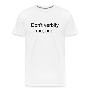 Don't verbify me, bro! - Men's Premium T-Shirt