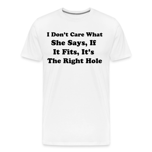 Don't care what she says.... - Men's Premium T-Shirt