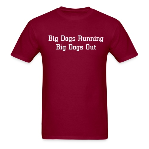 Big Dogs Running Big Dogs Out - Men's T-Shirt