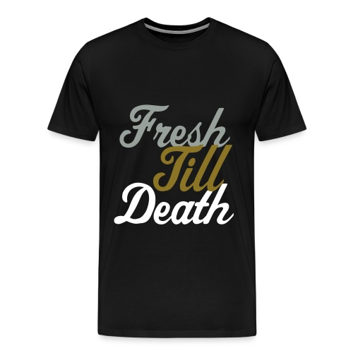 Fresh Till Death T-Shirt - Men's Premium T-Shirt