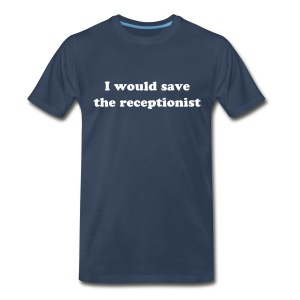 Guys - I would save the receptionist - Men's Premium T-Shirt