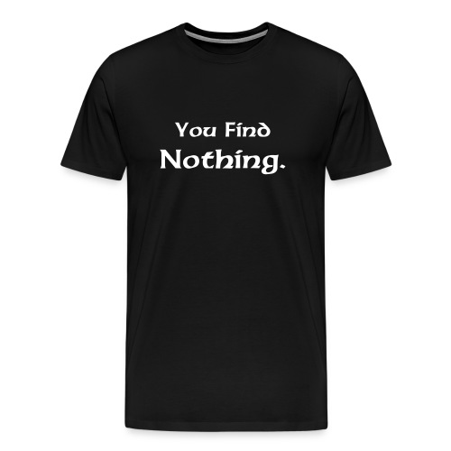 You Find Nothing. - Men's Premium T-Shirt