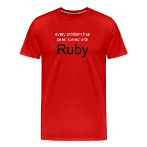 Every Problem Has Been Solved With Ruby - Men's Premium T-Shirt