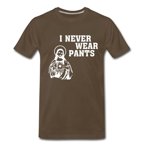 Jesus Never Wears Pants - Men's Premium T-Shirt