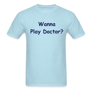 Wanna Play Doctor? - Men's T-Shirt