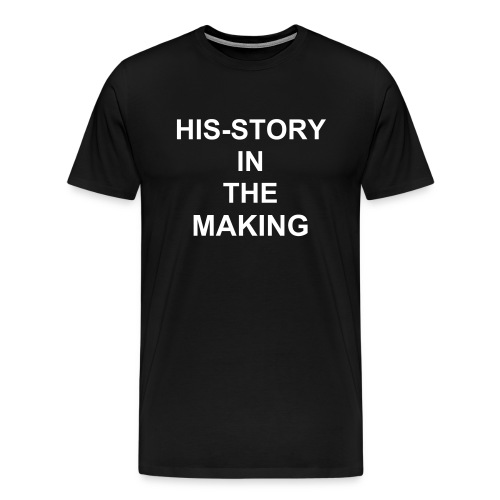 His-story in the Making (on black) - Men's Premium T-Shirt