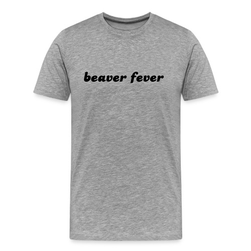 Beaver Fever T-shirt - Men's Premium T-Shirt