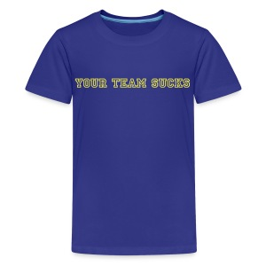 YOUR TEAM SUCKS - Kids' Premium T-Shirt