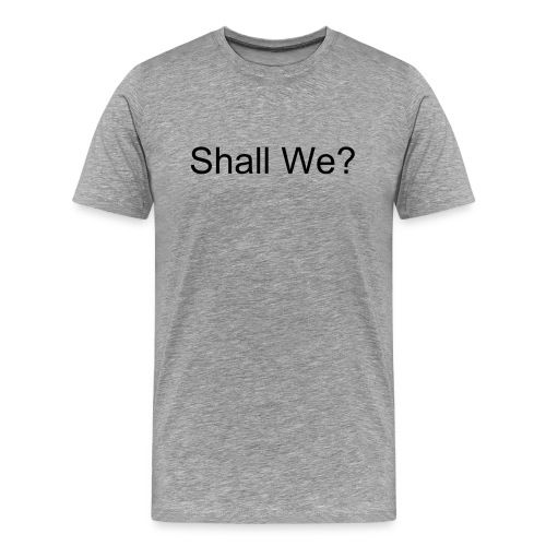Shall We? Yes Lets Shall - Men's Premium T-Shirt
