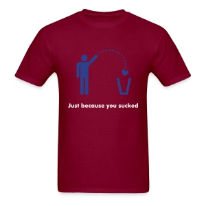 just because you sucked burgundy T - Men's T-Shirt