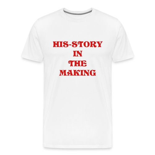 His-story in the Making (on white) - Men's Premium T-Shirt