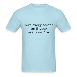 Live every second as if your ass is on fire. Men's heavyweight cotton t-shirt in Sky Blue. - Men's T-Shirt