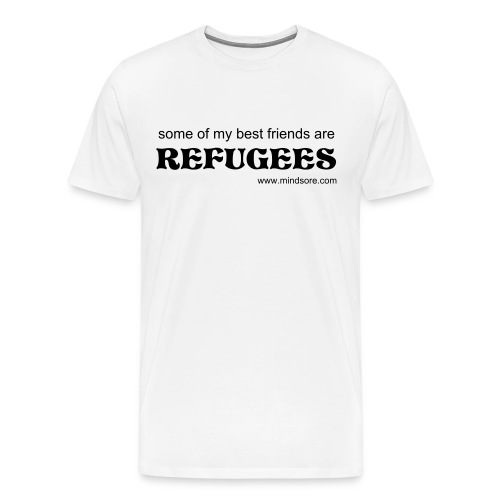 Some of my best friends are REFUGEES. - Men's Premium T-Shirt