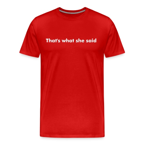 That's what she said Men's Red T-shirt - Men's Premium T-Shirt