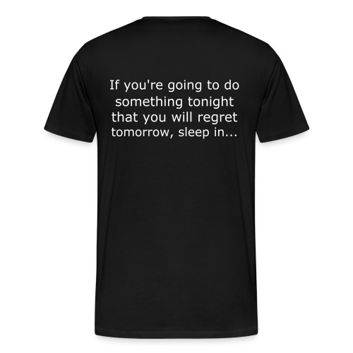 Men's Premium T-Shirt - If you're going to do something tonight that you will regret tomorrow, sleep in...