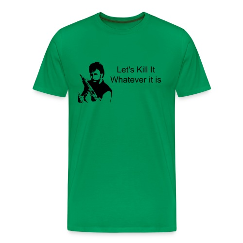 Men's Let's Kill It, Whatever It Is T-shirt - Men's Premium T-Shirt