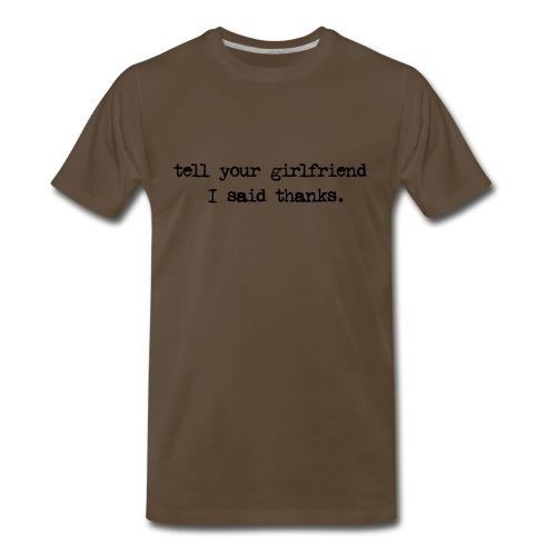 Tell Your Girlfriend shirt - Men's Premium T-Shirt