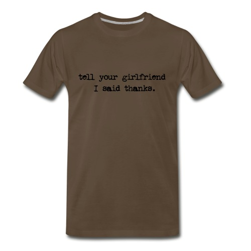 Tell Your Girlfriend shirt - Men's Premium T-Shirt