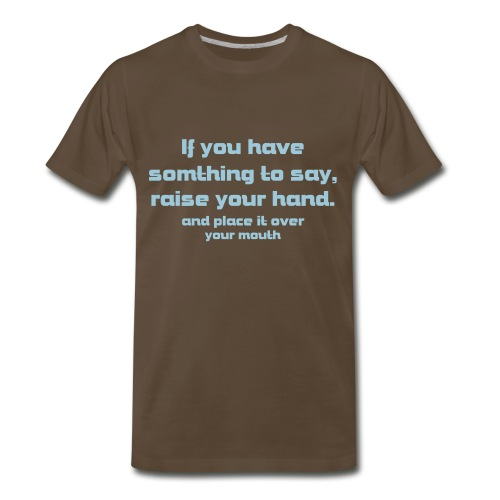 If You Have Somthing to Say - Men's Premium T-Shirt
