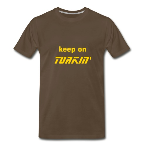 Keep On Turkin' - Men's Premium T-Shirt