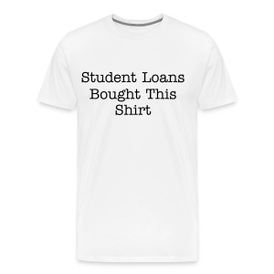 Student Loans Bought This Shirt - Men's Premium T-Shirt
