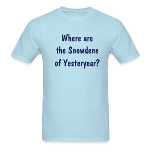 Where are the Snowdens of Yesteryear? - Men's T-Shirt
