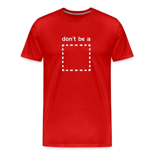 Don't Be A Square - Men's Premium T-Shirt