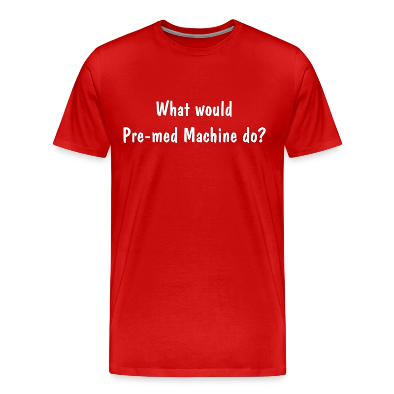 What Would Pre-Med Machine do? - Men's Premium T-Shirt