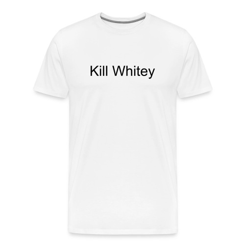 Kill Whitey - Men's Premium T-Shirt