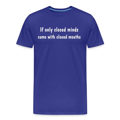 Closed Minds... - Men's Premium T-Shirt