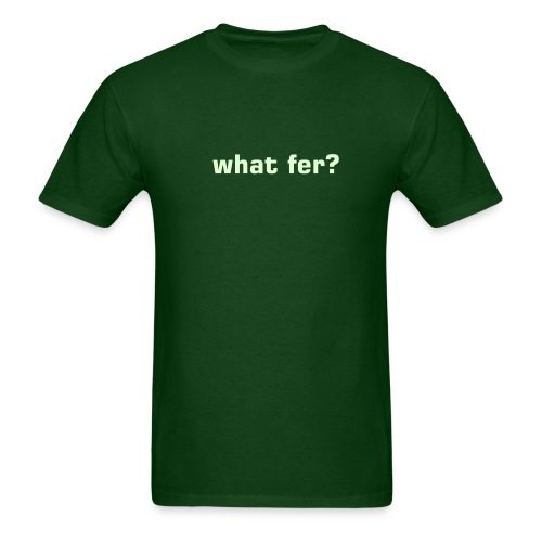 what fer? - Men's T-Shirt