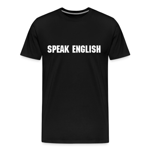 Speak English Black - Men's Premium T-Shirt
